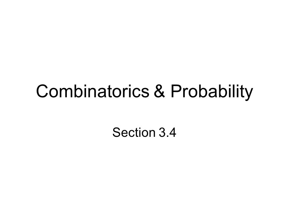 Combinatorics & Probability Section 3.4