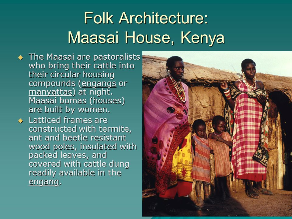 Folk Architecture: Maasai House, Kenya The Maasai are pastoralists who bring their cattle into their circular housing compounds (engangs or manyattas) at night.