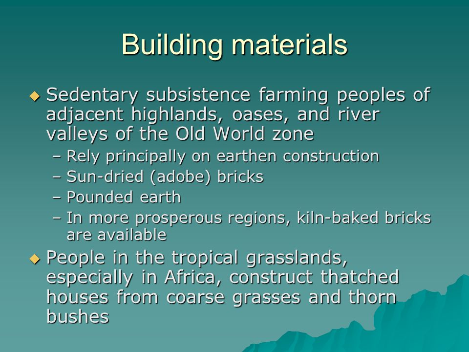 Building materials Sedentary subsistence farming peoples of adjacent highlands, oases, and river valleys of the Old World zone Sedentary subsistence f