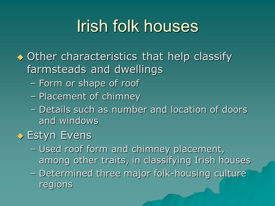Irish folk houses Other characteristics that help classify farmsteads and dwellings Other characteristics that help classify farmsteads and dwellings