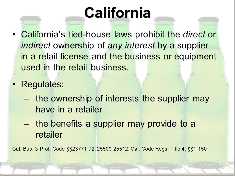 California Californias tied-house laws prohibit the direct or indirect ownership of any interest by a supplier in a retail license and the business or