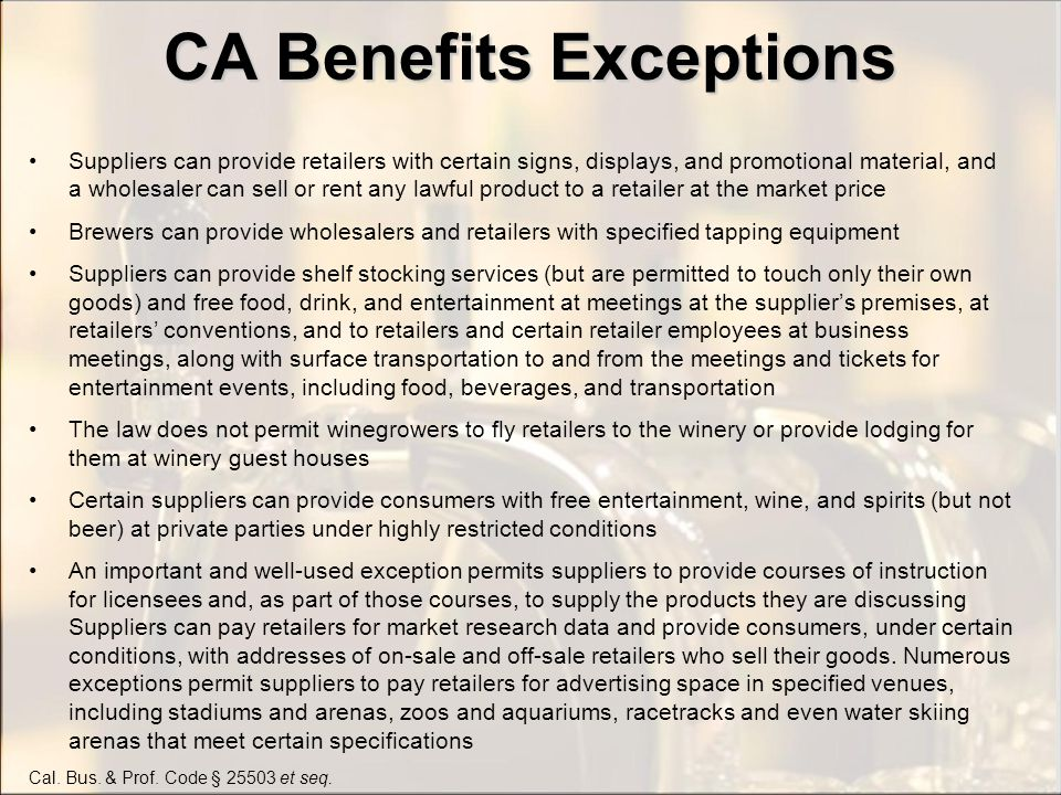 CA Benefits Exceptions Suppliers can provide retailers with certain signs, displays, and promotional material, and a wholesaler can sell or rent any l