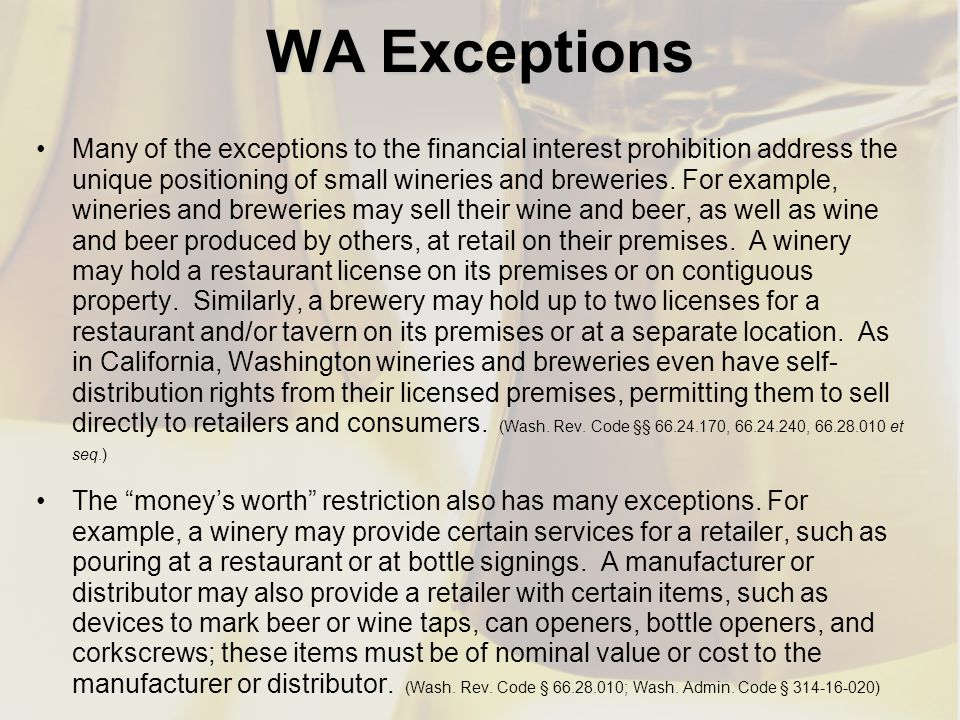 WA Exceptions Many of the exceptions to the financial interest prohibition address the unique positioning of small wineries and breweries. For example