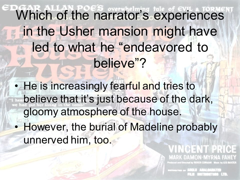 Which of the narrators experiences in the Usher mansion might have led to what he endeavored to believe? He is increasingly fearful and tries to belie