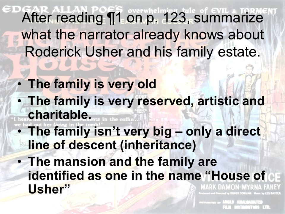After reading ¶1 on p. 123, summarize what the narrator already knows about Roderick Usher and his family estate. The family is very old The family is