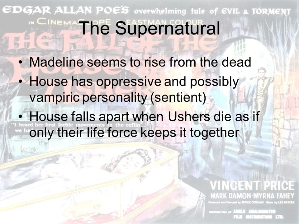 The Supernatural Madeline seems to rise from the dead House has oppressive and possibly vampiric personality (sentient) House falls apart when Ushers