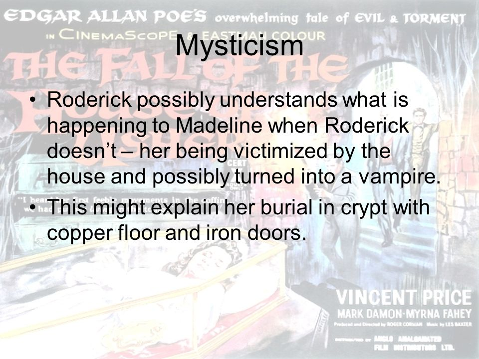 Mysticism Roderick possibly understands what is happening to Madeline when Roderick doesnt – her being victimized by the house and possibly turned int
