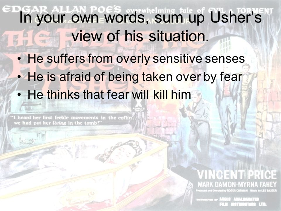 In your own words, sum up Ushers view of his situation. He suffers from overly sensitive senses He is afraid of being taken over by fear He thinks tha