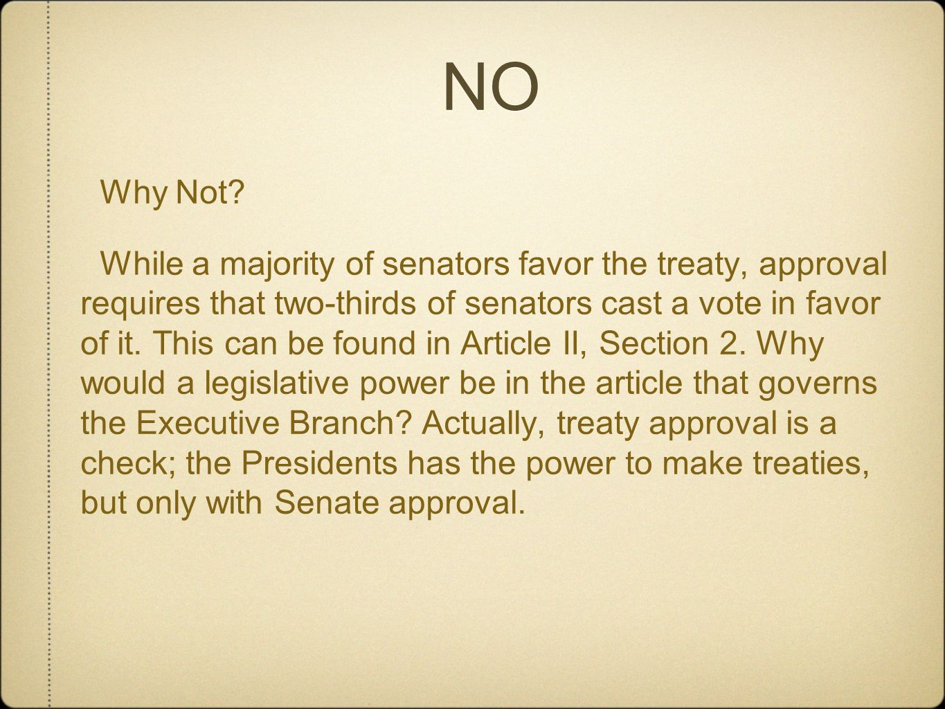NO NO Why Not? While a majority of senators favor the treaty, approval requires that two-thirds of senators cast a vote in favor of it. This can be fo