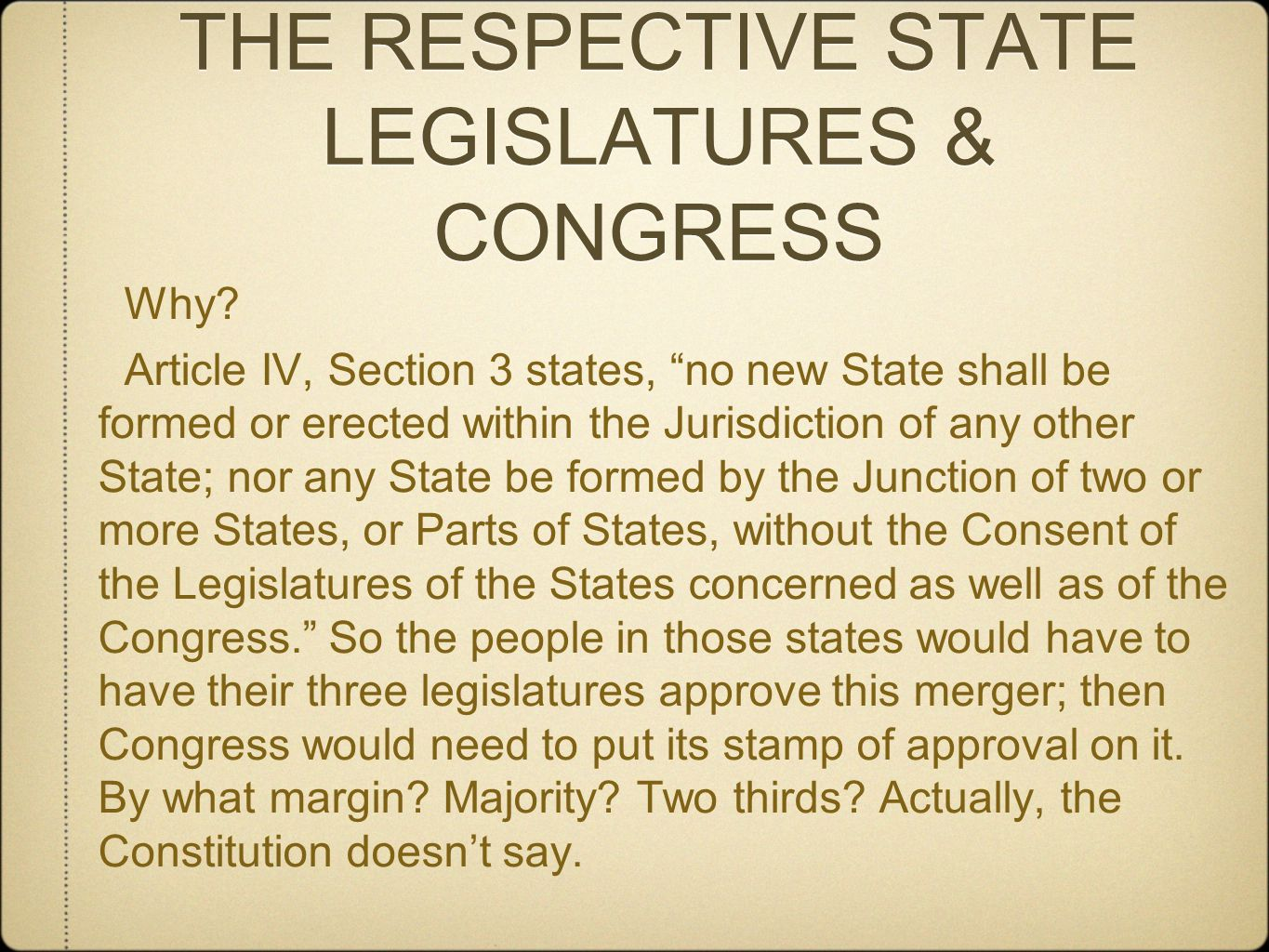 THE RESPECTIVE STATE LEGISLATURES & CONGRESS THE RESPECTIVE STATE LEGISLATURES & CONGRESS Why? Article IV, Section 3 states, no new State shall be for
