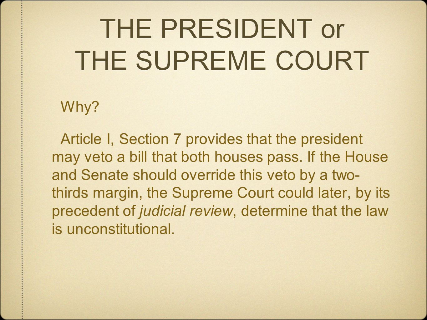 THE PRESIDENT or THE SUPREME COURT Why? Article I, Section 7 provides that the president may veto a bill that both houses pass. If the House and Senat