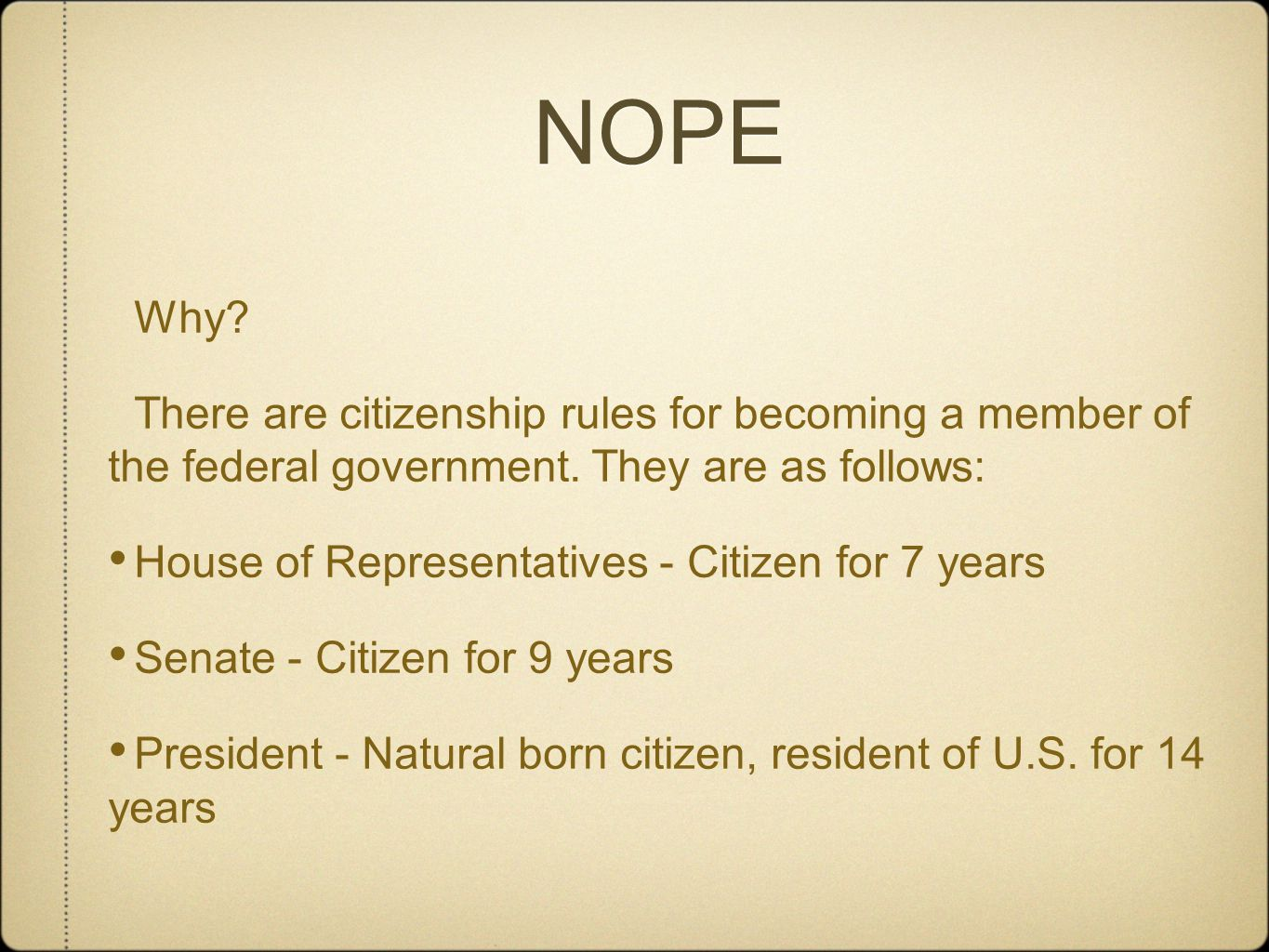 NOPE Why? There are citizenship rules for becoming a member of the federal government. They are as follows: House of Representatives - Citizen for 7 y