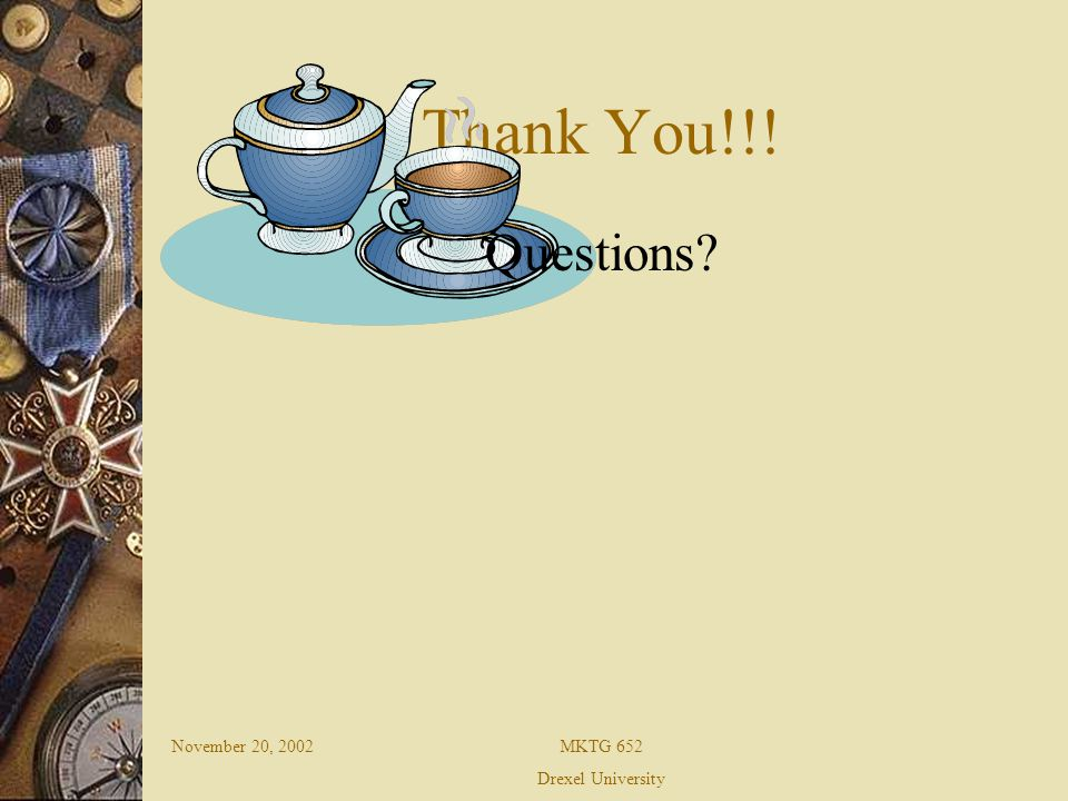 November 20, 2002MKTG 652 Drexel University Thank You!!! Questions