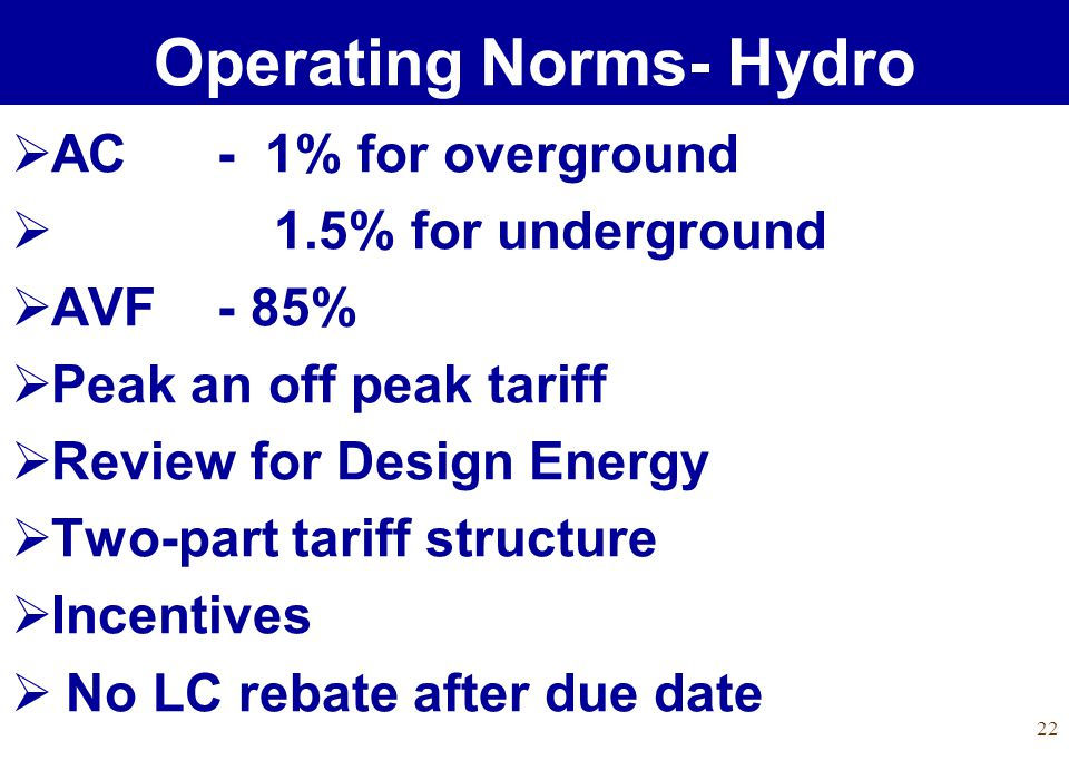 22 AC - 1% for overground 1.5% for underground AVF - 85% Peak an off peak tariff Review for Design Energy Two-part tariff structure Incentives No LC r