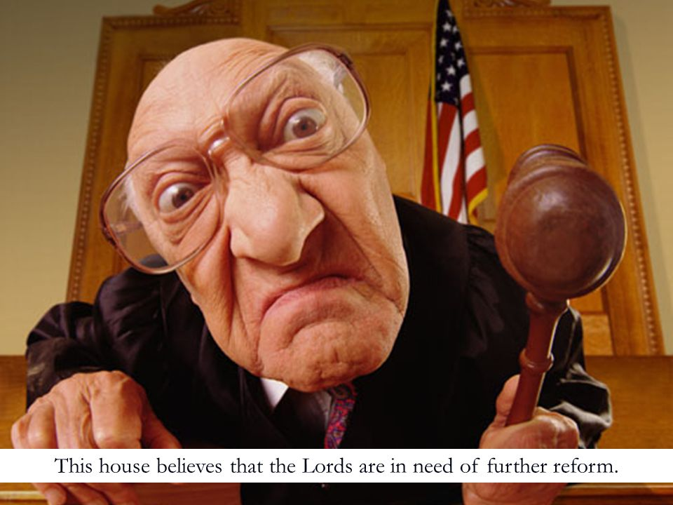 This house believes that the Lords are in need of further reform.