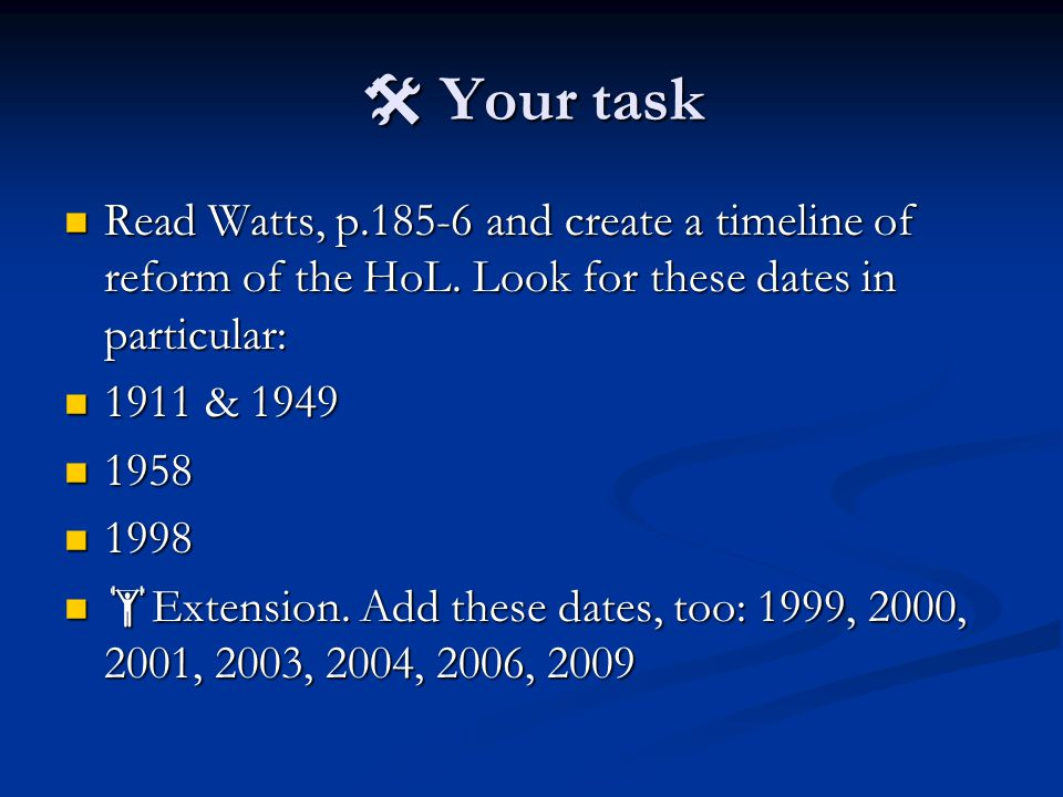 Your task Your task Read Watts, p.185-6 and create a timeline of reform of the HoL.