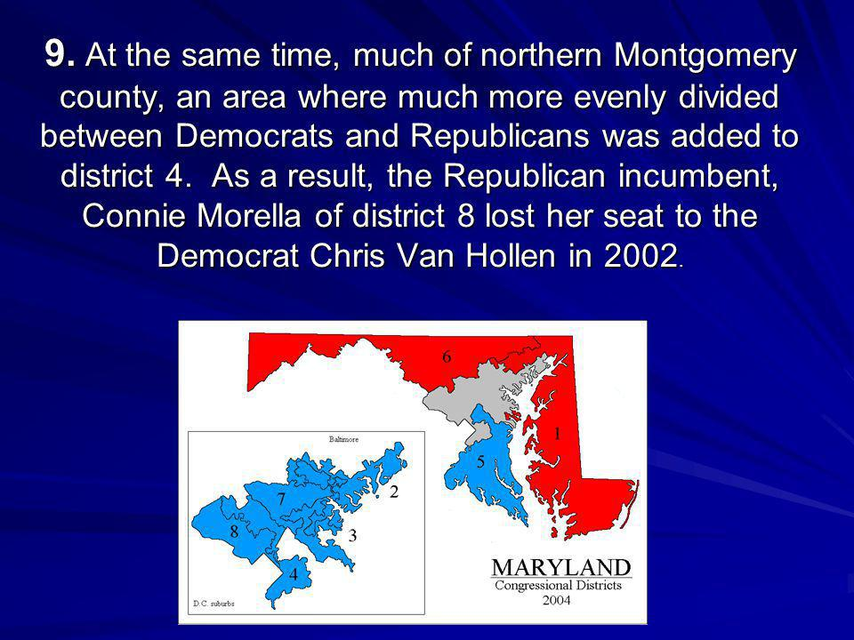 9. At the same time, much of northern Montgomery county, an area where much more evenly divided between Democrats and Republicans was added to distric