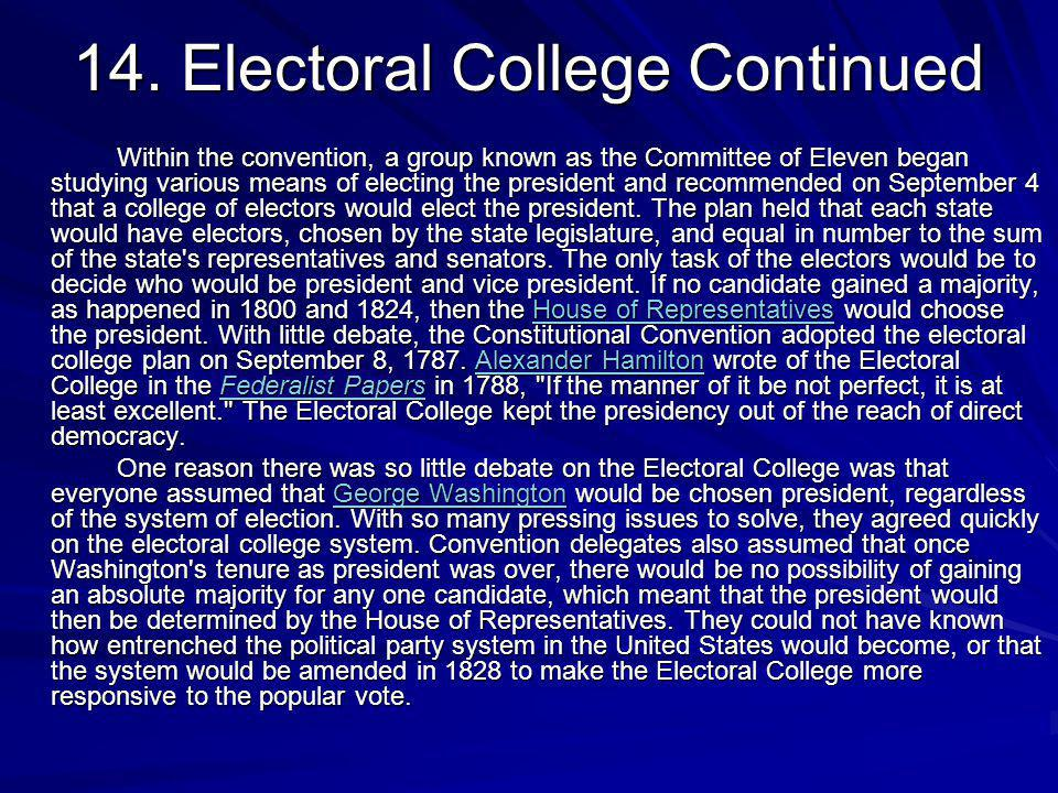 14. Electoral College Continued Within the convention, a group known as the Committee of Eleven began studying various means of electing the president