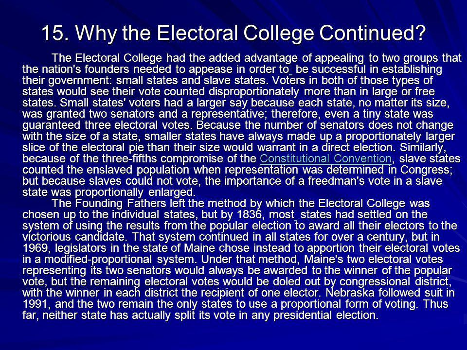 15. Why the Electoral College Continued? The Electoral College had the added advantage of appealing to two groups that the nation's founders needed to