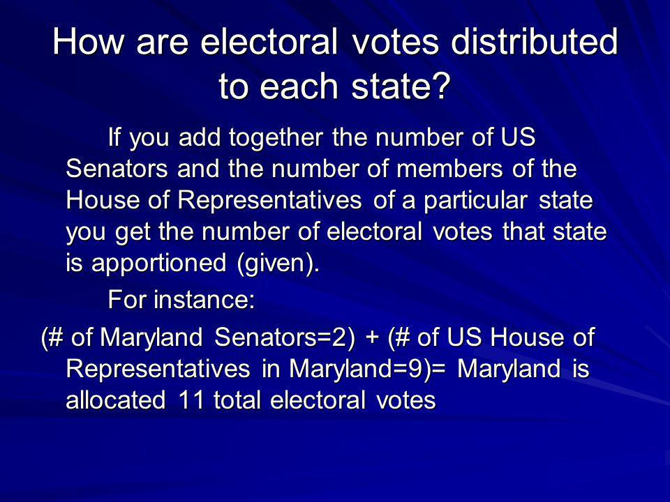 How are electoral votes distributed to each state? If you add together the number of US Senators and the number of members of the House of Representat