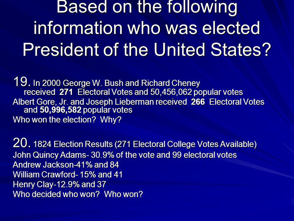 Based on the following information who was elected President of the United States? 19. In 2000 George W. Bush and Richard Cheney received 271 Electora