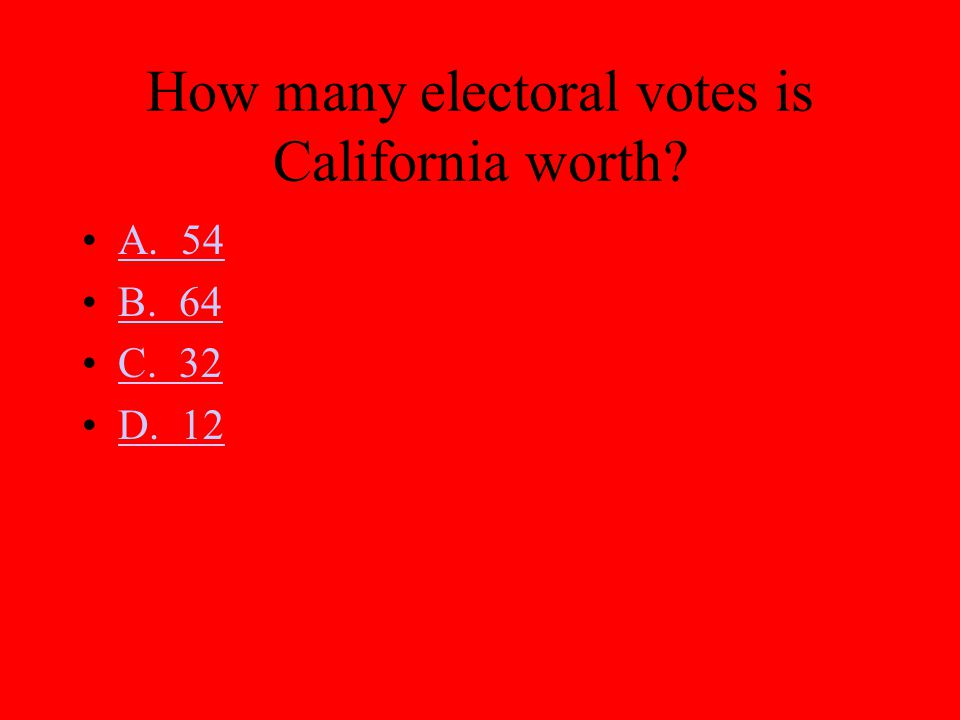 How many electoral votes is California worth? A. 54 B. 64 C. 32 D. 12