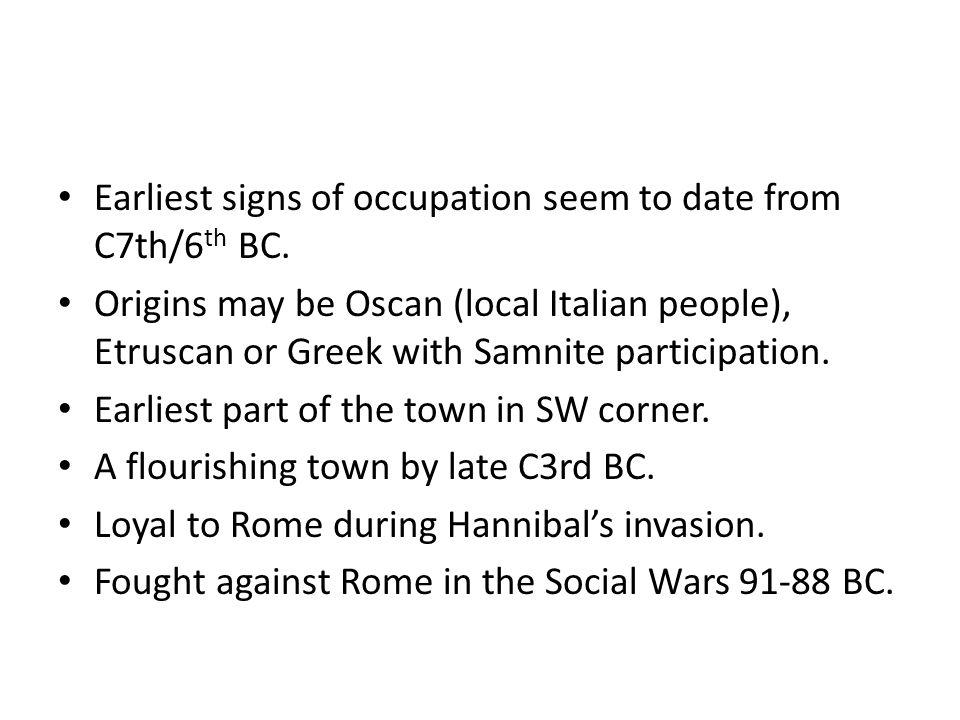 Earliest signs of occupation seem to date from C7th/6 th BC. Origins may be Oscan (local Italian people), Etruscan or Greek with Samnite participation
