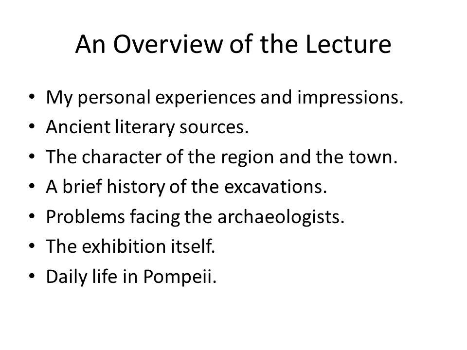 An Overview of the Lecture My personal experiences and impressions. Ancient literary sources. The character of the region and the town. A brief histor
