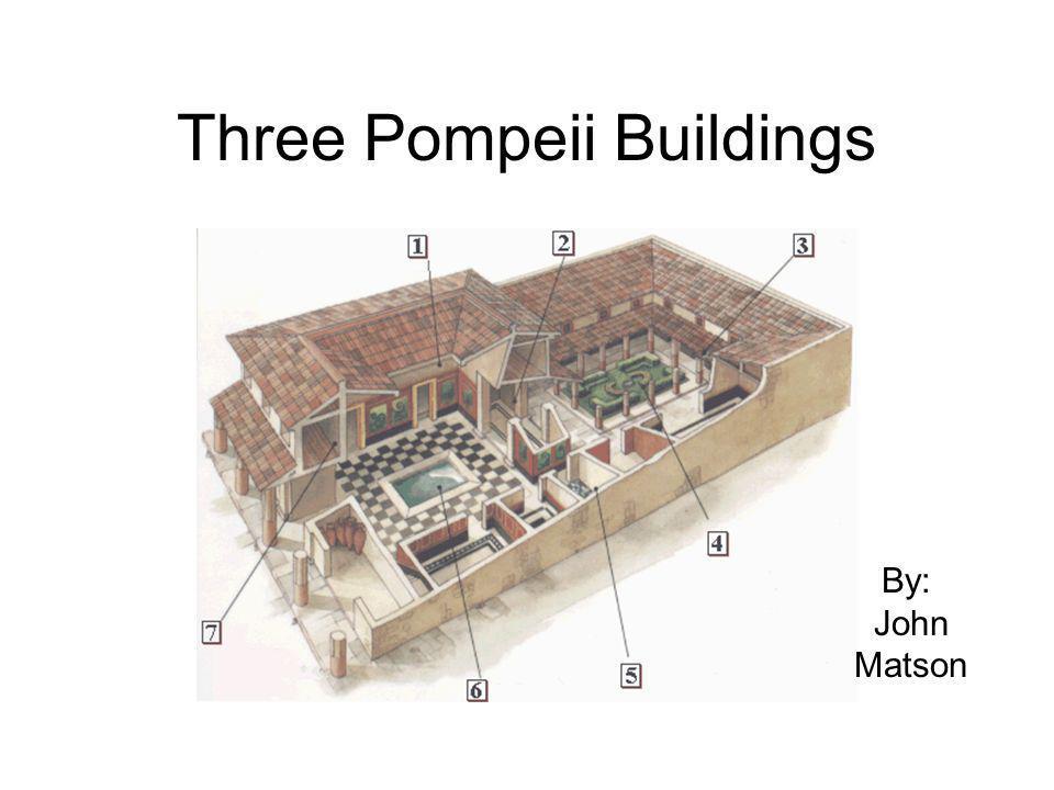 Three Pompeii Buildings By: John Matson