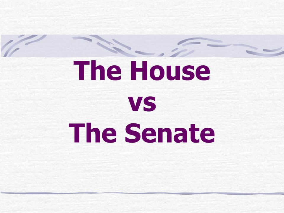 The House vs The Senate