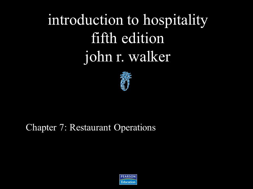 introduction to hospitality fifth edition john r. walker Chapter 7: Restaurant Operations