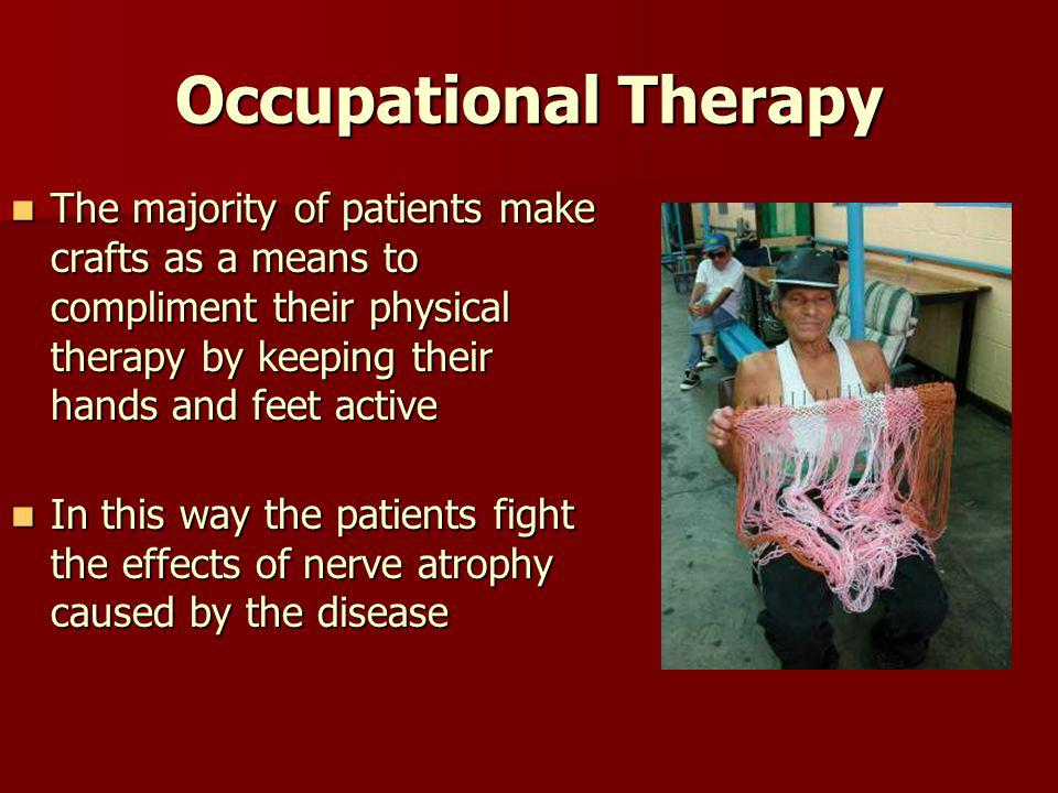 Occupational Therapy The majority of patients make crafts as a means to compliment their physical therapy by keeping their hands and feet active The m