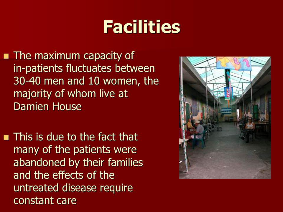 Facilities The maximum capacity of in-patients fluctuates between 30-40 men and 10 women, the majority of whom live at Damien House The maximum capaci
