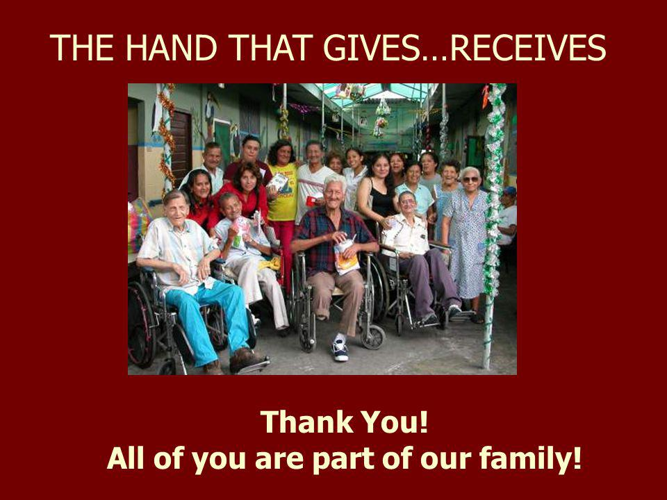 THE HAND THAT GIVES…RECEIVES Thank You! All of you are part of our family!