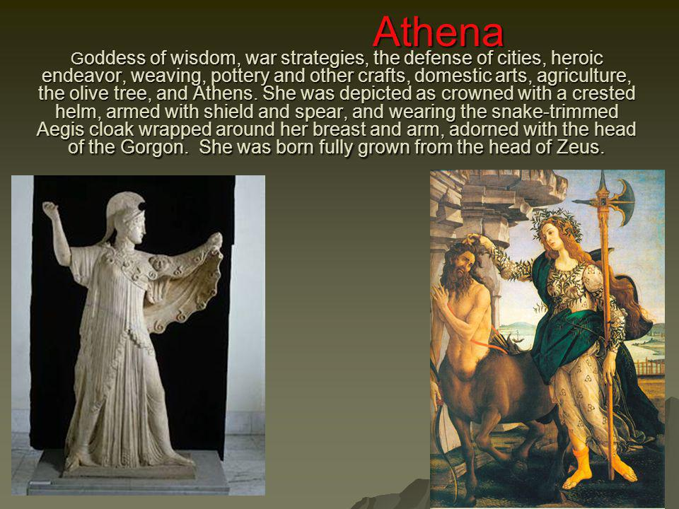 19 Athena G oddess of wisdom, war strategies, the defense of cities, heroic endeavor, weaving, pottery and other crafts, domestic arts, agriculture, t