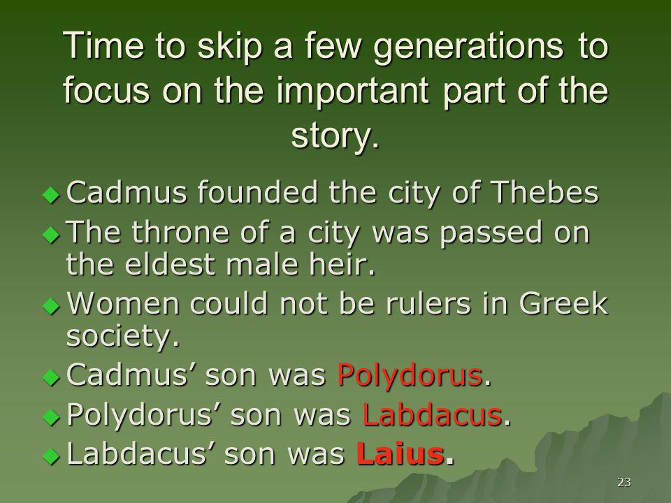 23 Time to skip a few generations to focus on the important part of the story. Cadmus founded the city of Thebes Cadmus founded the city of Thebes The