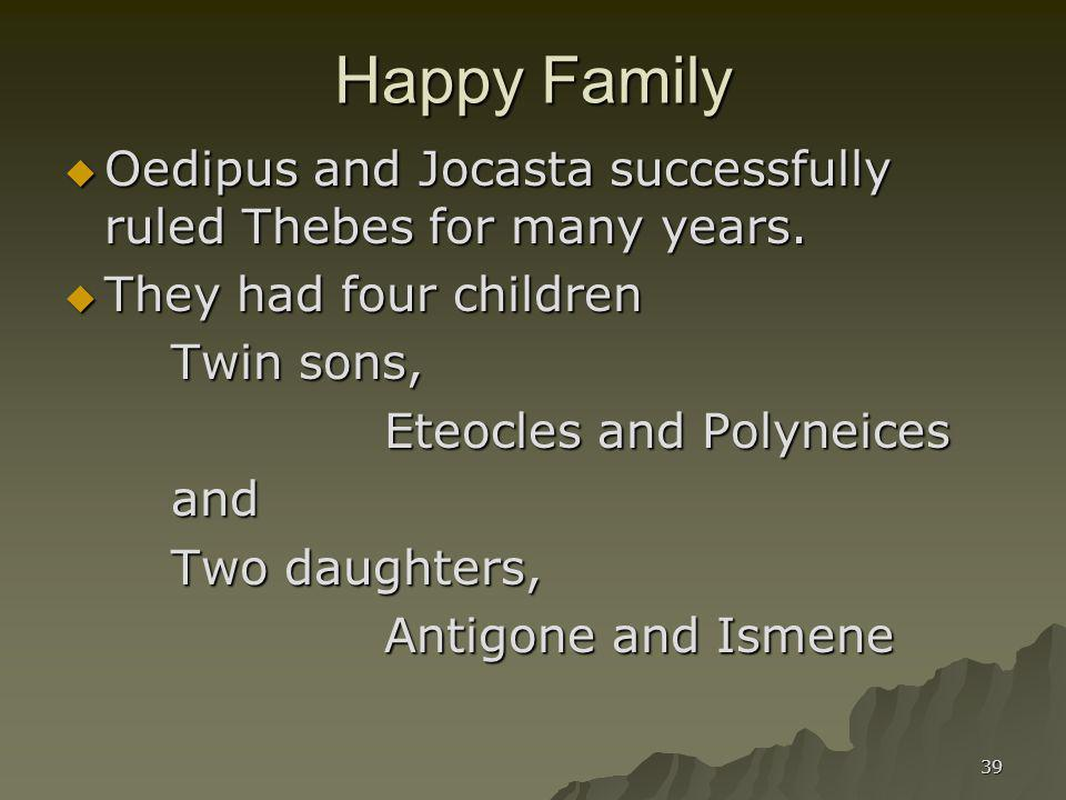 39 Happy Family Oedipus and Jocasta successfully ruled Thebes for many years. Oedipus and Jocasta successfully ruled Thebes for many years. They had f
