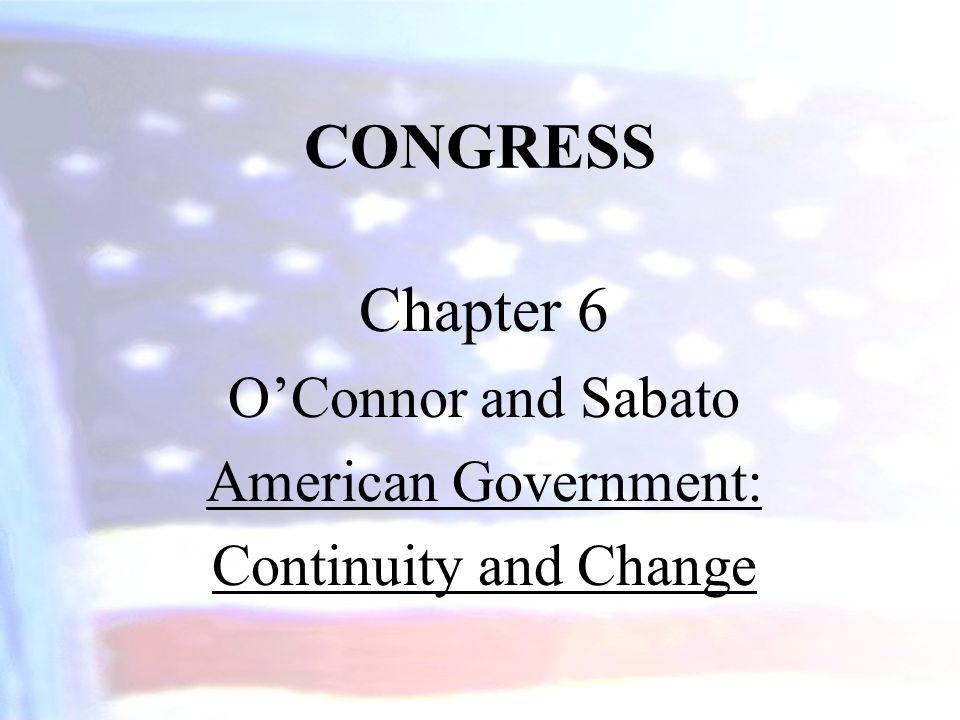 CONGRESS Chapter 6 OConnor and Sabato American Government: Continuity and Change