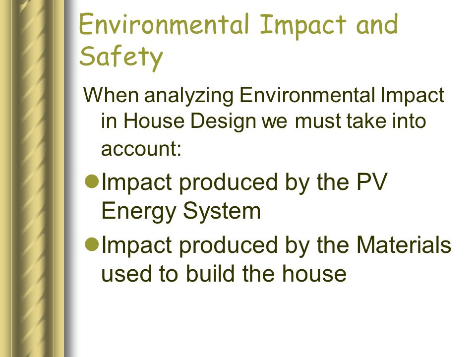 Environmental Impact and Safety When analyzing Environmental Impact in House Design we must take into account: Impact produced by the PV Energy System