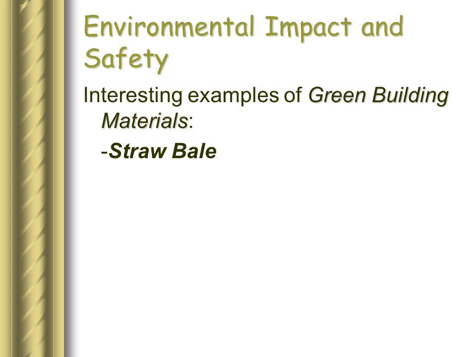 Environmental Impact and Safety Green Building Materials Interesting examples of Green Building Materials: -Straw Bale