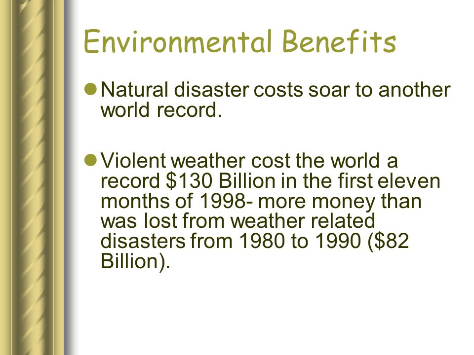 Environmental Benefits Natural disaster costs soar to another world record. Violent weather cost the world a record $130 Billion in the first eleven m
