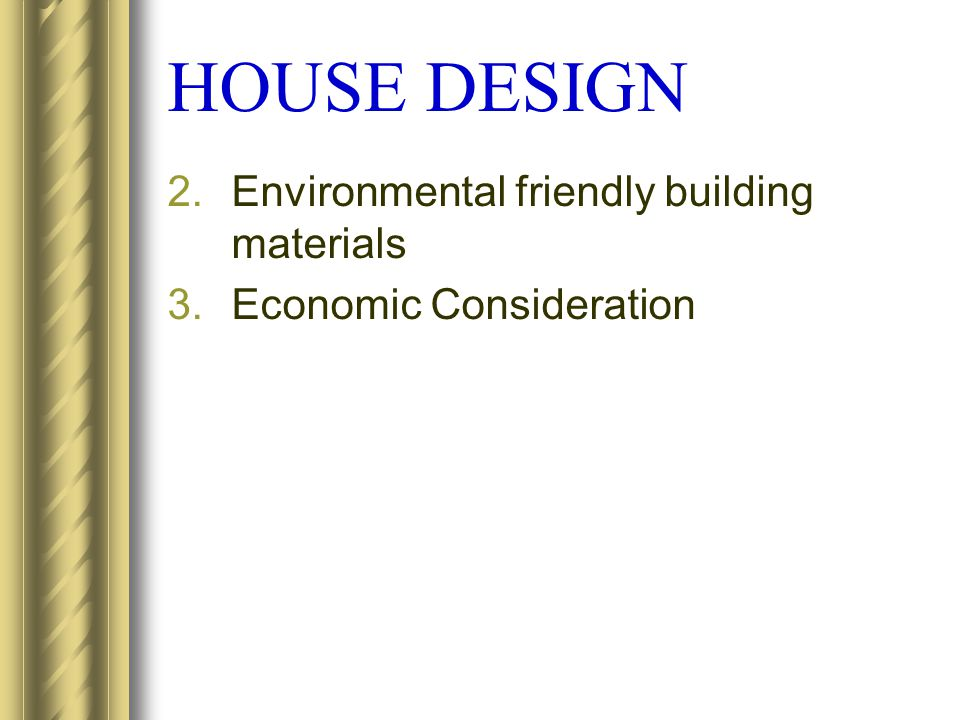 HOUSE DESIGN 2.Environmental friendly building materials 3.Economic Consideration