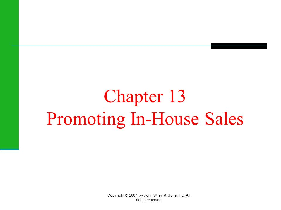 Copyright © 2007 by John Wiley & Sons, Inc. All rights reserved Chapter 13 Promoting In-House Sales