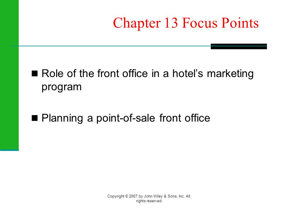 Copyright © 2007 by John Wiley & Sons, Inc. All rights reserved Chapter 13 Focus Points Role of the front office in a hotels marketing program Plannin