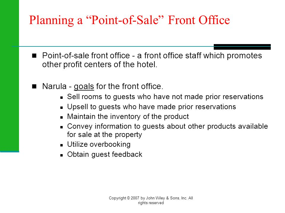 Copyright © 2007 by John Wiley & Sons, Inc. All rights reserved Planning a Point-of-Sale Front Office Point-of-sale front office - a front office staf