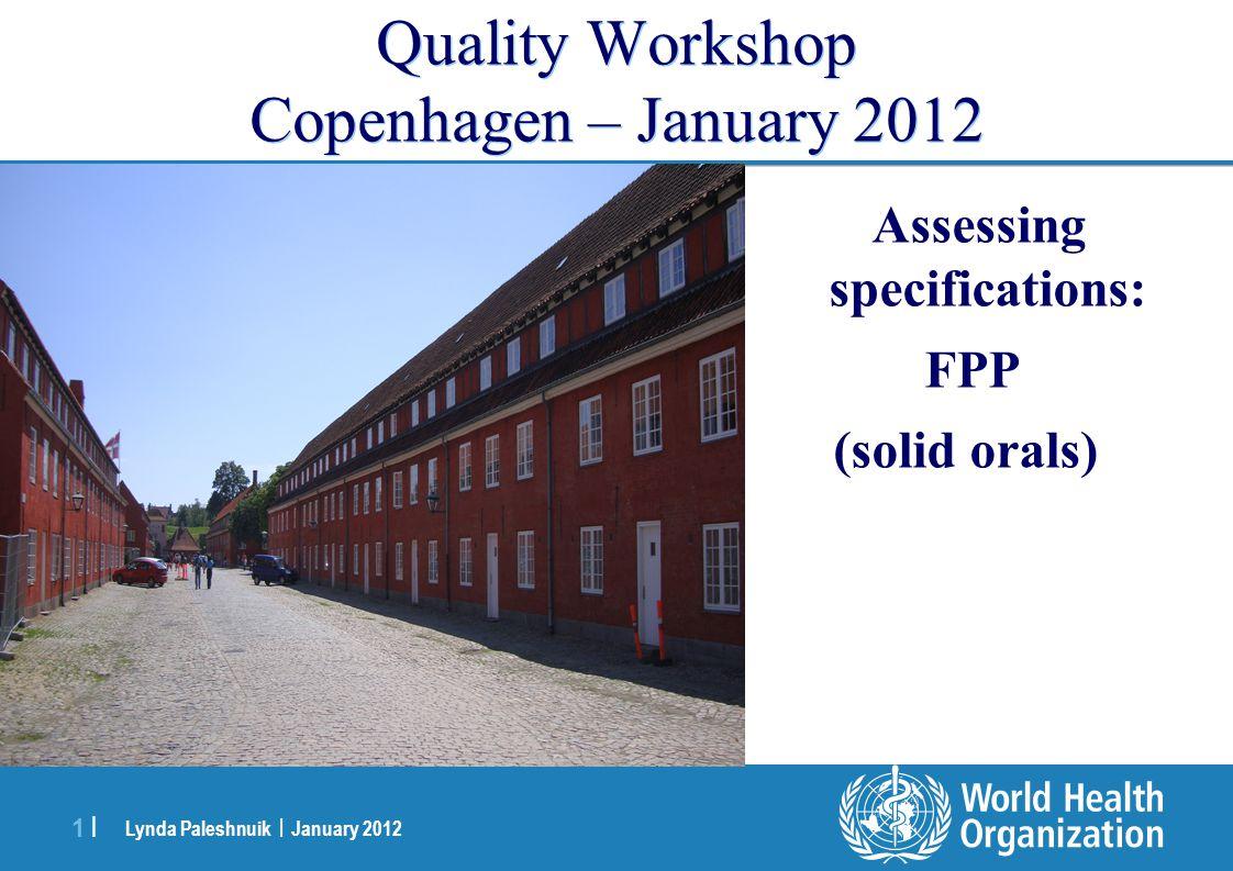 Lynda Paleshnuik | January 2012 1 |1 | Quality Workshop Copenhagen – January 2012 Assessing specifications: FPP (solid orals)