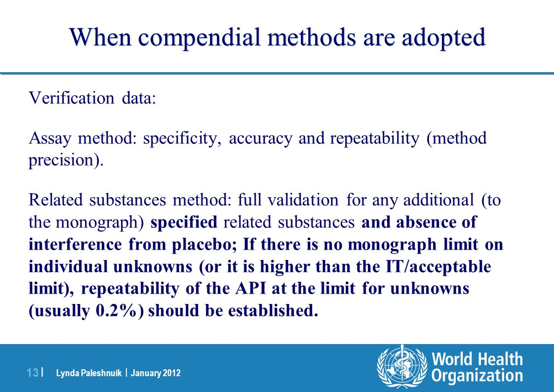 Lynda Paleshnuik | January 2012 13 | When compendial methods are adopted Verification data: Assay method: specificity, accuracy and repeatability (met
