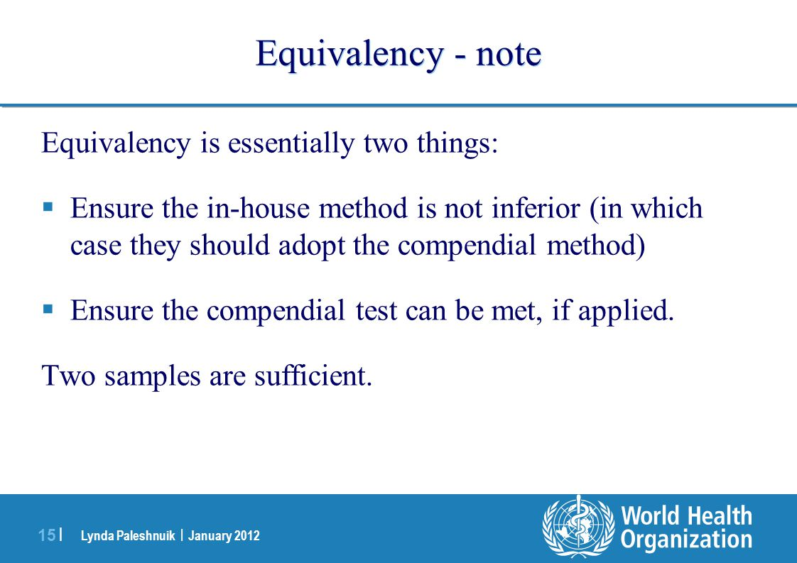 Lynda Paleshnuik | January 2012 15 | Equivalency - note Equivalency is essentially two things: Ensure the in-house method is not inferior (in which ca