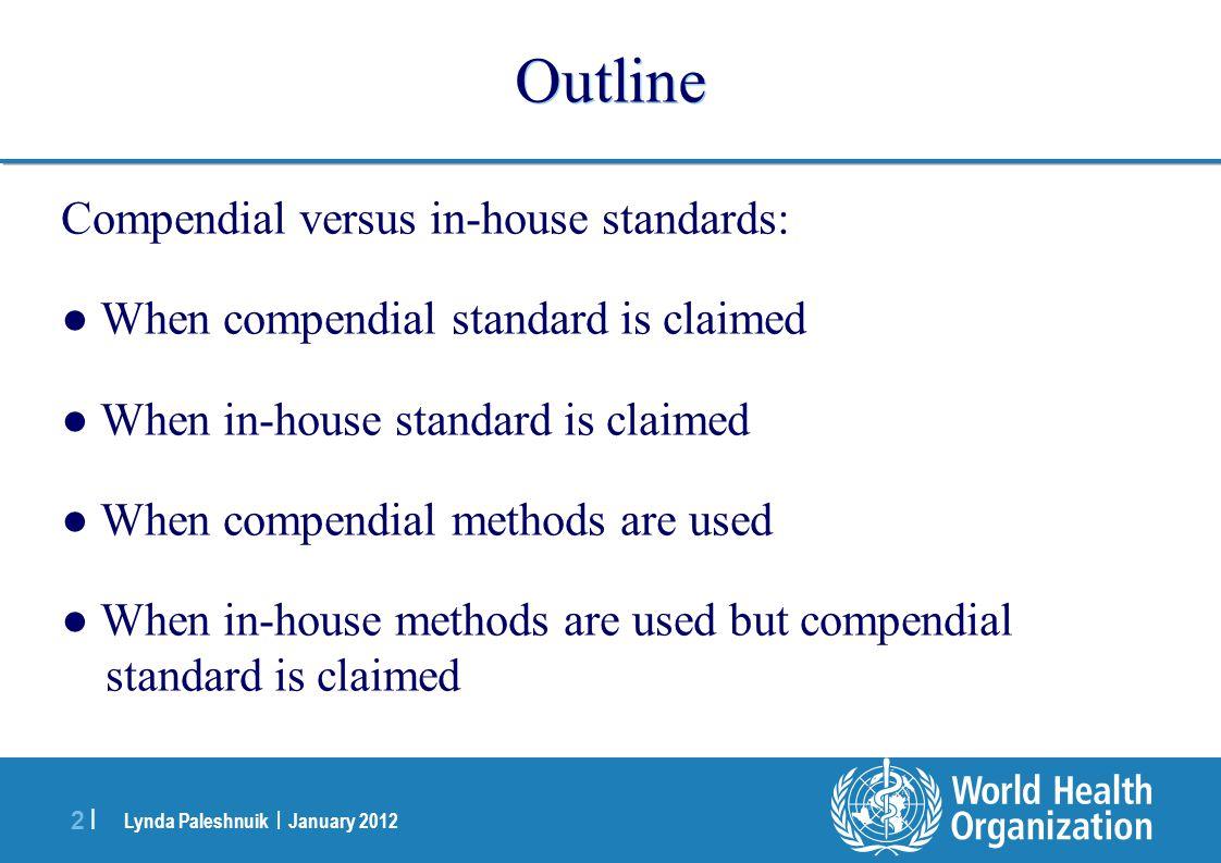 Lynda Paleshnuik | January 2012 2 |2 | Outline Compendial versus in-house standards: When compendial standard is claimed When in-house standard is cla