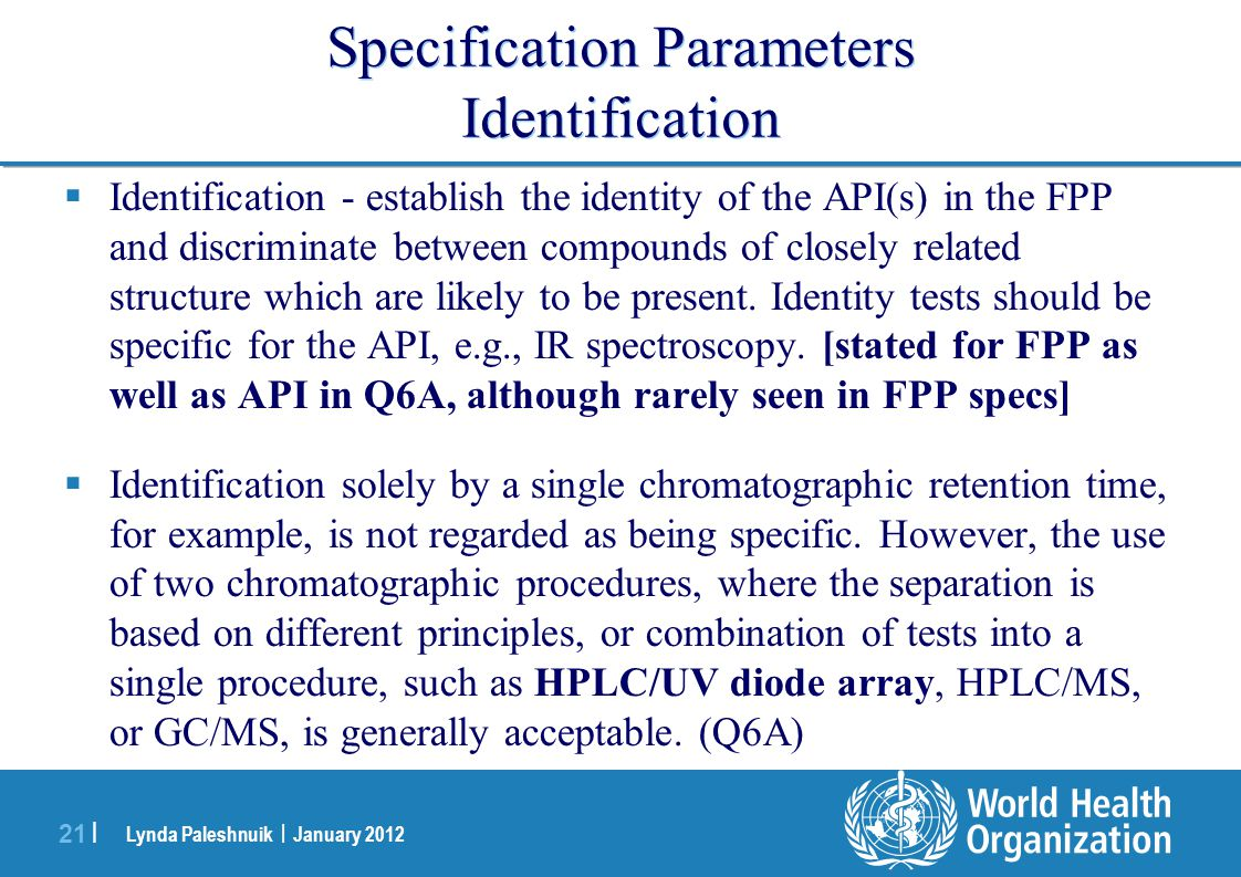 Lynda Paleshnuik | January 2012 21 | Specification Parameters Identification Identification - establish the identity of the API(s) in the FPP and disc